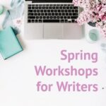 Spring Workshops for Writers